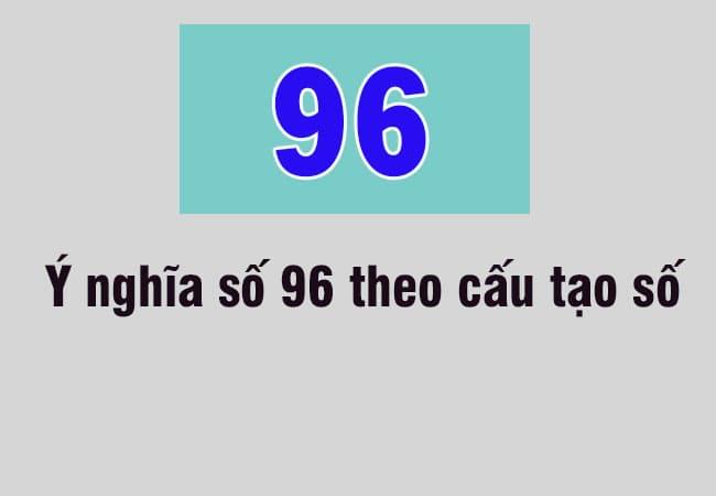 Ý nghĩa số 96 theo cấu tạo số